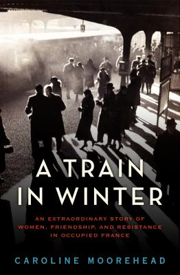 "A Train in Winter"" by Caroline Moorehead – Melody & Words"
