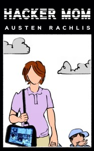 Hacker-Mom-by-Austen-Rachlis.-Cover-by-Emily-Carmichael-640x1024